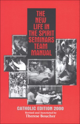 The New Life in the Spirit Seminars Team Manual: Catholic Edition 2000