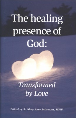 The Healing Presence of God: Transformed by Love